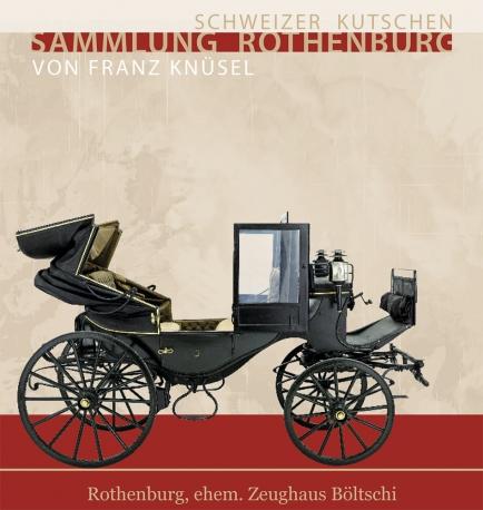 Schweizer Kutschen Sammlung Rothenburg von Rot. Franz Knüsel